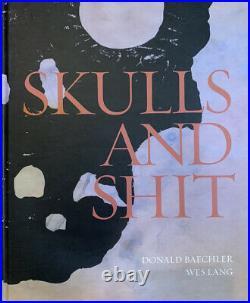 RARE Skulls And Shit HC Donald Baechler Wes Lang Collectible Low Brow Art Book